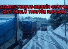 Pozantı Tarsus Mersin Otoyolu Kapandı
